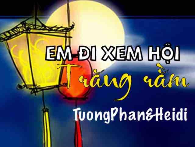 Em đi xem hội trăng rằm  TuongPhan&Heidi