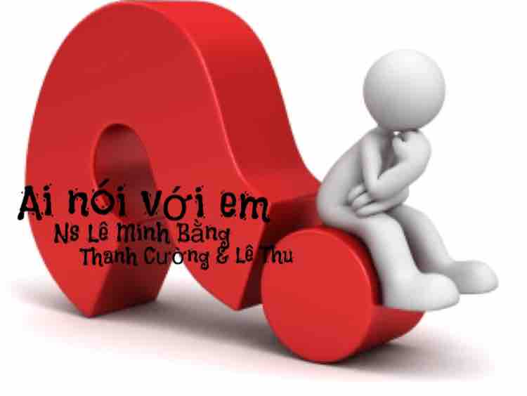Ai Nói Với Em - Ns Lê Minh Bằng