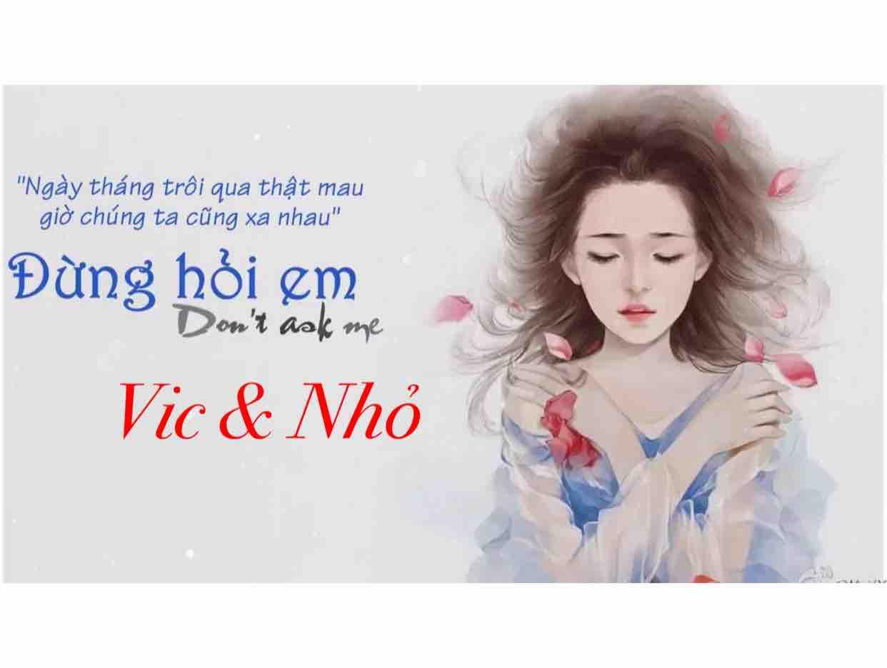 ĐỪNG HỎI EM.Vic & Nhỏ